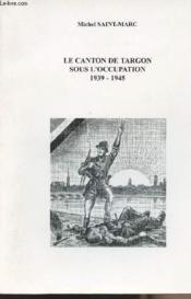 Le canton de Targon sous l'Occupation, 1939-1945 - Couverture - Format classique