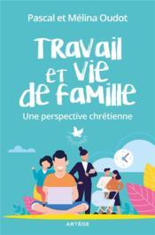 Travail et vie de famille ; une perspective chrétienne - Couverture - Format classique