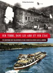Sur terre, dans les airs et sur l'eau ; une histoire des transports et des communications dans la Drôme - Couverture - Format classique