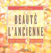 La beaute a l'ancienne - recettes d'autrefois pour femmes d'aujourd'hui - Couverture - Format classique