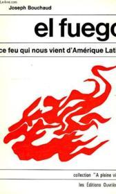 El Fuego, Ce Feu Qui Nous Vient D'Amerique Latine - Couverture - Format classique