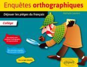 Enquêtes orthographiques ; déjouer les pièges du français - Couverture - Format classique