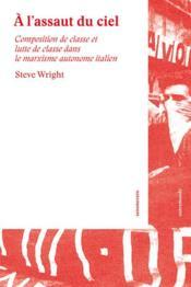 À l'assaut du ciel ; composition de classe et lutte de classe dans le marxisme autonome italien - Couverture - Format classique