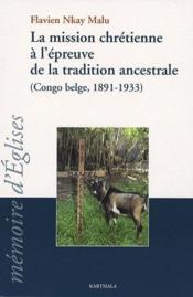 La mission chrétienne à l'épreuve de la traditions ancestrale (Congo-Belge, 1891-1933) - Couverture - Format classique