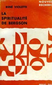 La Spiritualite De Bergson, Essai Sur L'Elaboration D'Une Philosophie Spirituelle Dans L'Oeuvre D'Henri Bergson - Couverture - Format classique