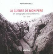 La Guerre De Mon Pere Un Photographe Dans Les Tranchees (1914-1918) - Couverture - Format classique