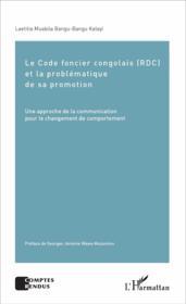 Le code foncier congolais (RDC) et la problématique de sa promotion ; une approche de la communication pour le changement de comportement - Couverture - Format classique