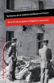 Territoires de la violence politique en France de la fin de la guerre d'Algérie à nos jours - Couverture - Format classique