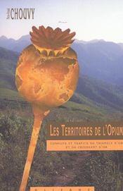 Les territoires de l'opium ; conflits et trafics du triangle d'or et du croissant d'or - Intérieur - Format classique