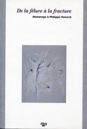 De la felure a la fracture. hommage a philippe renard - Couverture - Format classique