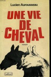 Une Vie De Cheval. - Couverture - Format classique