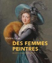 Des femmes peintres : du XVe à l'aube du XIXe siècle - Couverture - Format classique