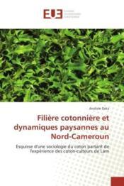 Filiere cotonniere et dynamiques paysannes au nord-cameroun - esquisse d'une sociologie du coton par - Couverture - Format classique