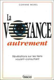 La Voyance Autrement - Revelations Sur Les Liens Voyant-Consultant - Couverture - Format classique