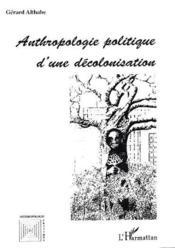 Anthropologie Politique D'Une Decolonisation - Couverture - Format classique