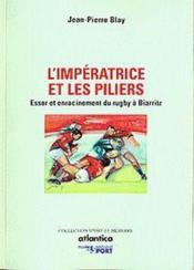 L'impératrice des piliers ; essor et enracinement du rugby à Biarritz - Couverture - Format classique