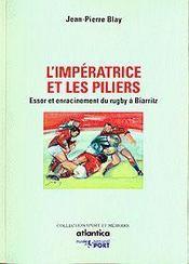 L'impératrice des piliers ; essor et enracinement du rugby à Biarritz - Intérieur - Format classique