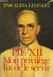 Pie xii, mon privilege fut de le servir - Couverture - Format classique