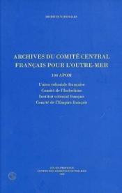 Archives du comite central francais pour l'outre-mer (100 apom) - Couverture - Format classique