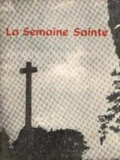 La semaine sainte: Les rameaux -Le jeudi daint -Le vendredi saint -La veillée pascale -ordinaire de la messe - Couverture - Format classique