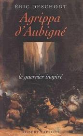 Agrippa d'Aubigné, le guerrier inspiré - Couverture - Format classique