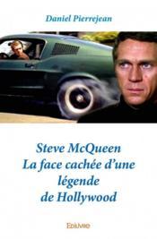 Steve McQueen ; la face cachée d'une légende de Hollywood - Couverture - Format classique