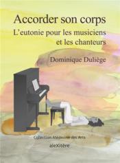 Acccorder son corps ; l'eutonie pour les musiciens et les chanteurs - Couverture - Format classique