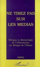 Ne Tirez Pas Sur Les Mediasethique Et Deontologie... - Couverture - Format classique