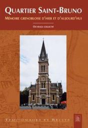 Quartier Saint-Bruno ; mémoire grenobloise d'hier et d'aujourd'hui - Couverture - Format classique