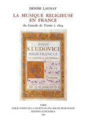 La musique religieuse en France du Concile de Trente à 1804 - Couverture - Format classique