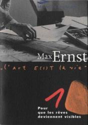 Max Ernst ; pour que les rêves deviennent visibles - Couverture - Format classique