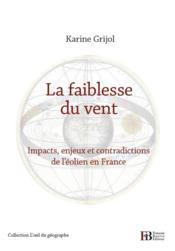 La faiblesse du vent ; impacts, enjeux et contradictions de l'éolien en France - Couverture - Format classique