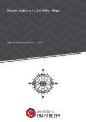 Soyons pratiques ! / par Arthur Meyer,... [Edition de 1888] - Couverture - Format classique