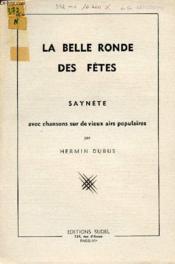 La Belle Ronde Des Fetes / Saynete Avec Chansons Sur De Vieux Airs Populaires. - Couverture - Format classique