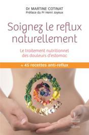 Soignez le reflux naturellement ; le traitement nutritionnel des douleurs d'estomac - Couverture - Format classique