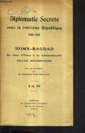 La Diplomatie Sous La Troisieme Republique 1910-1911 - Homs Bagdad Du Quai D'Orsay A La Correctionnelle Recueil Documentaire. - Couverture - Format classique