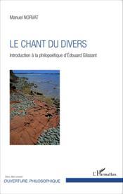 Le chant du divers ; introduction à la philopoétique d'Edouard Glissant - Couverture - Format classique