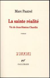 La sainte réalité ; vie de Jean-Siméon Chardin - Couverture - Format classique