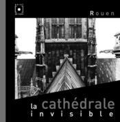 Rouen la cathedrale invisible - Couverture - Format classique