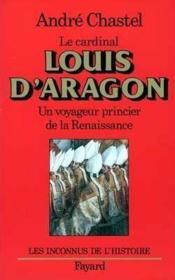 Louis d'aragon - un voyageur princier de la renaissance - Couverture - Format classique
