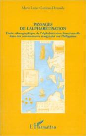 Paysages de l'alphabétisation : étude ethnographique de l'alphabetisation fonctionnelle dans des communautés marginales aux Philippines - Couverture - Format classique