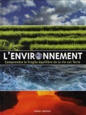 L'environnement ; comprendre le fragile équilibre de la vie sur terre - Couverture - Format classique