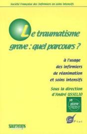 Le traumatisme grave : quel parcours ? à l'usage des infirmiers de réanimation et soins intensifs - Couverture - Format classique
