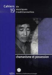 Cahiers de musiques traditionnelles t.19 ; chamanisme et possession - Intérieur - Format classique