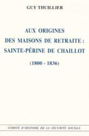 Aux origines des maisons de retraite : sainte-perine de chaillot (1800-1836) - Couverture - Format classique