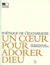 Un coeur pour adorer Dieu ; poétique de l'eucharistie - Couverture - Format classique