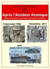 Après l'accident atomique ; guide pratique d'une radioprotection efficace - Couverture - Format classique
