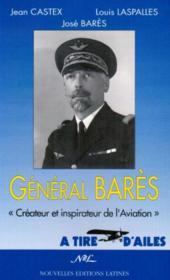 Le général Bares ; créateur et inspiration de l'aviation - Couverture - Format classique
