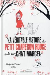 La véritable histoire du petit chaperon rouge et de son chat Marcel - Couverture - Format classique