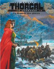 Les mondes de Thorgal - la jeunesse de Thorgal T.6 ; le drakkar des glaces - Couverture - Format classique